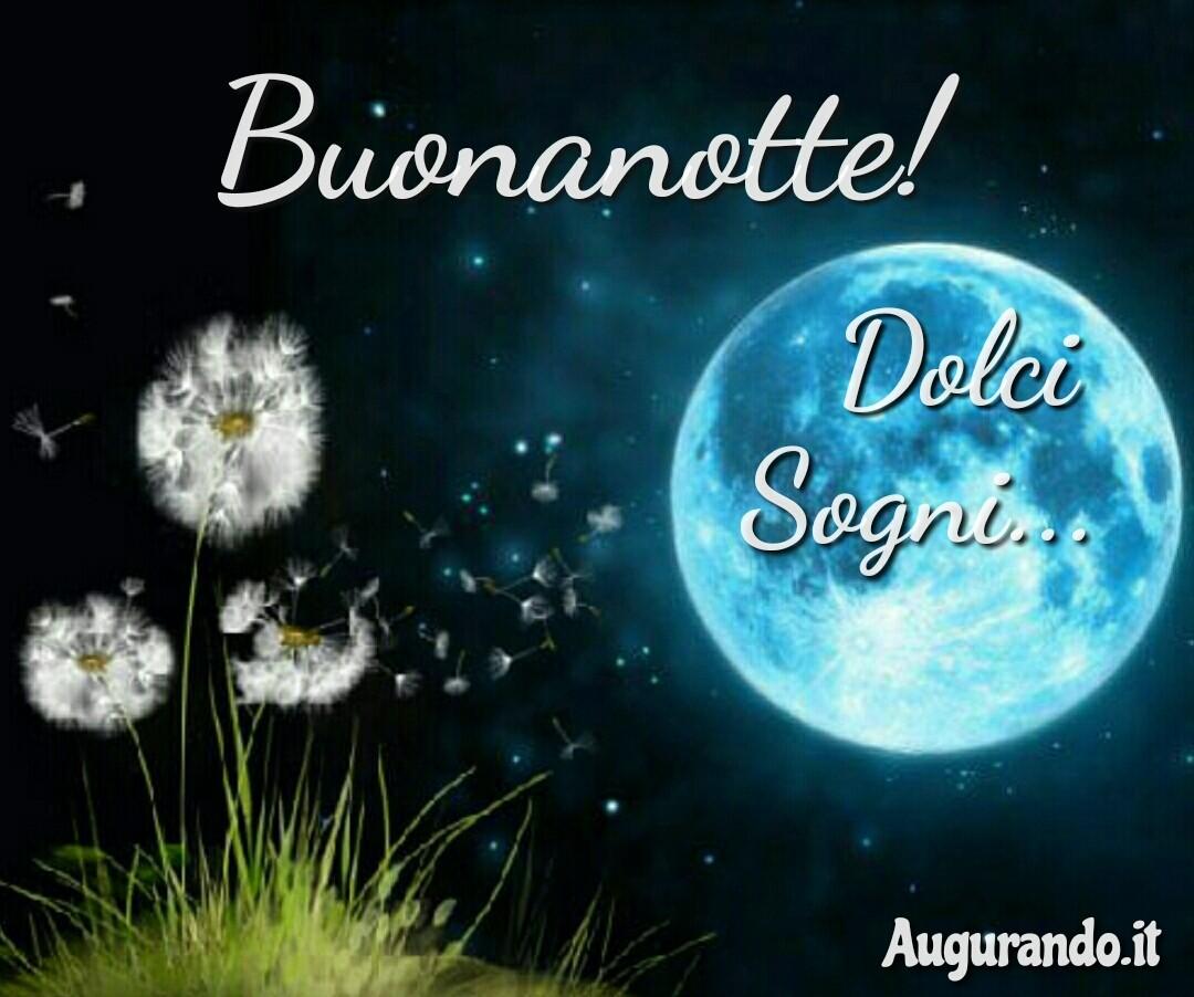 Buonanotte, notte, dolce notte, dolcissima notte, serena notte, sogni d'oro, felice notte, immagini buonanotte, sogni sereni, buonanotte amore, buonanotte a tutti, buonanotte a te, sogni sereni